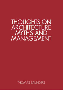 Thoughts on Architecture, Myths and Management book by Thomas Saunders